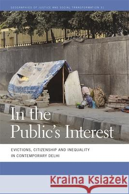 In the Public's Interest: Evictions, Citizenship, and Inequality in Contemporary Delhi Gautam Bhan 9780820350103