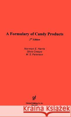 A Formulary of Candy Products Norman Harris M. S. Peterson Silvio Crespo 9780820603537