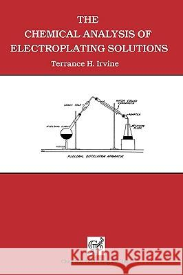 The Chemical Analysis of Electroplating Solutions Terrance H. Irvine 9780820603803