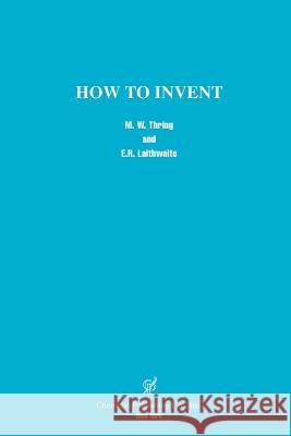 How to Invent M. W. Thring E. R. Laithwaite 9780820603827