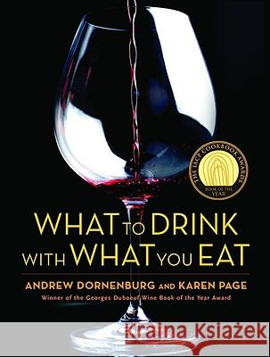 What to Drink with What You Eat: The Definitive Guide to Pairing Food with Wine, Beer, Spirits, Coffee, Tea - Even Water - Based on Expert Advice from Andrew Dornenburg Karen Page Michael Sofronski 9780821257180