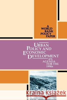Urban Policy and Economic Development: An Agenda for the 1990s Inc Worl World Bank 9780821318164 World Bank Publications