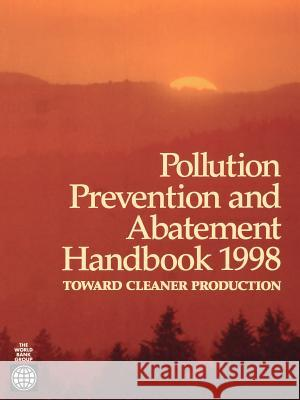 Pollution Prevention and Abatement Handbook 1998: Toward Cleaner Production United Nations Environment Programme     World Health Organization                Inc Worl 9780821336380 World Bank Publications
