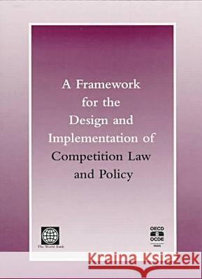 A Framework for the Design and Implementation of Competition Law-Policy World Bank & Organization for Economic C R. Shyam Khemani Catherine R. Puglisi 9780821342886