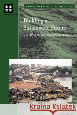 Building a Sustainable Future: The Africa Region Environment Strategy Agi Kiss Inc Worl 9780821351468 World Bank Publications