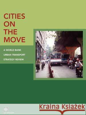 Cities on the Move: A World Bank Urban Transport Strategy Review World Bank                               Inc Worl 9780821351482 World Bank Publications