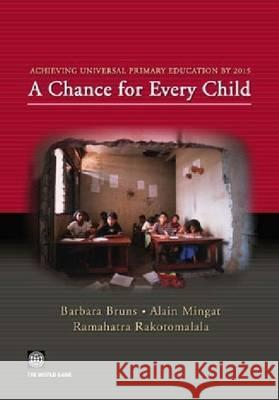 Achieving Universal Primary Education by 2015: A Chance for Every Child Barbara Bruns Alain Mingat Ramahatra Rakotomalala 9780821353455 World Bank Publications