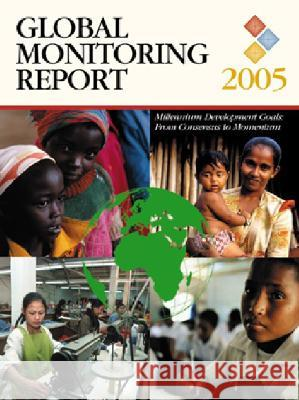 Global Monitoring Report 2005 : Millennium Development Goals: From Consensus to Momentum World Bank 9780821360774