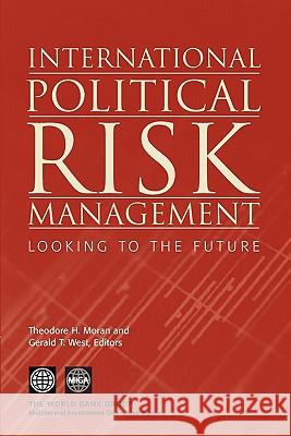 International Political Risk Management: Looking to the Future Theodore H. Moran Gerald T. West Theodore H. Moran 9780821361542
