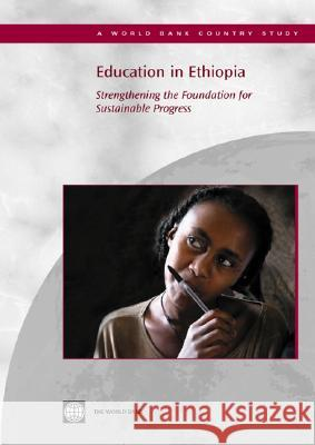 Education in Ethiopia : Strengthening the Foundation for Sustainable Progress World Bank                               World Bank 9780821362266