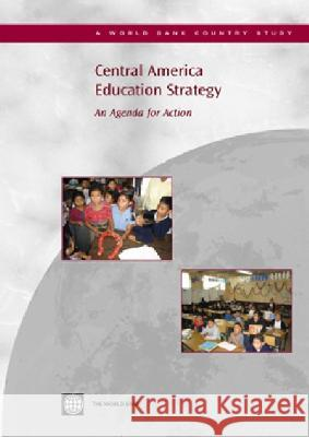 Central America Education Strategy : An Agenda for Action World Bank 9780821362587