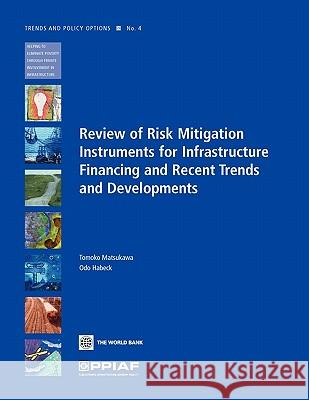Review of Risk Mitigation Instruments for Infrastructure: Financing and Recent Trends and Development Tomoko Matsukawa Odo Habeck 9780821371008