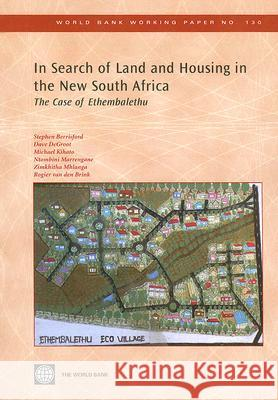 In Search of Land and Housing in the New South Africa : The Case of Ethembalethu Rogier Va Dave deGroot Ntombini Marrengane 9780821373736