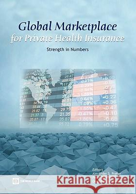 Global Marketplace for Private Health Insurance: Strength in Numbers Alexander S. Preker Peter Zweifel Onno Schellekens 9780821375075