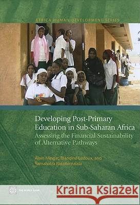 Developing Post-Primary Education in Sub-Saharan Africa: Assessing the Financial Sustainability of Alternative Pathways Alain Mingat Blandine LeDoux Ramahatra Rakotomalala 9780821381830 World Bank Publications
