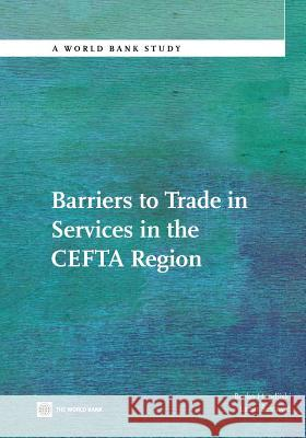 Barriers to Trade in Services in the CEFTA Region Borko Handjiski Lazar Sestovic 9780821387993