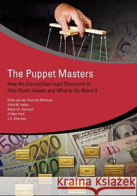 The Puppet Masters : How the Corrupt Use Legal Structures to Hide Stolen Assets and What to Do About It Emile Van Der Does De Willebois World Bank  9780821388945