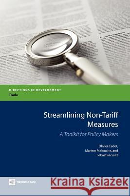 Streamlining Non-Tariff Measures : A Toolkit for Policy Makers Olivier Cadot Mariem Malouche Sebastian Saez 9780821395103