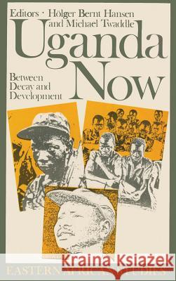 Uganda Now: Between Decay & Development Holger B. Hansen Michael Twaddle 9780821408971