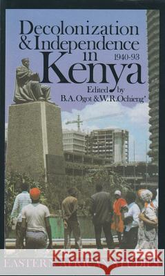 Decolonization and Independence in Kenya, 1940-1993 B. a. Ogot William Ochieng Bethwell A. Ogot 9780821410516