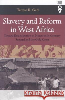 Slavery and Reform in West Africa: Toward Emancipation in Nineteenth-Century Senegal and the Gold Coast Trevor R. Getz 9780821415207