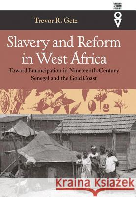 Slavery & Reform in West Africa: Toward Emancipation in Nineteenth-Century Trevor R. Getz 9780821415214