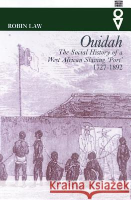 Ouidah: The Social History of a West African Slaving Port, 1727-1892 Robin Law Robin Law 9780821415726 Ohio University Press