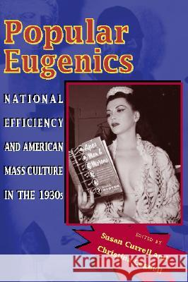 Popular Eugenics: National Efficiency and American Mass Culture in the 1930s Susan Currell Christina Cogdell 9780821416914