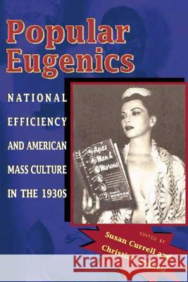 Popular Eugenics: National Efficiency and American Mass Culture in the 1930s Susan Currell Christina Cogdell 9780821416921