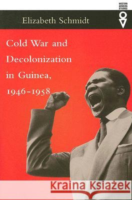Cold War and Decolonization in Guinea, 1946-1958 Elizabeth Schmidt 9780821417645
