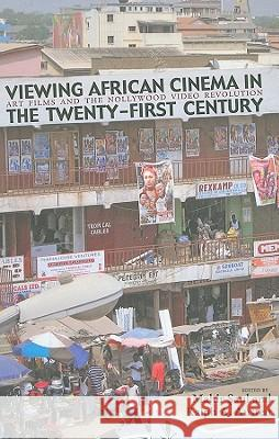 Viewing African Cinema in the Twenty-First Century: Art Films and the Nollywood Video Revolution Mahir Saul Ralph A. Austen 9780821419304