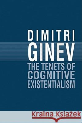 The Tenets of Cognitive Existentialism Dimitri Ginev 9780821419762