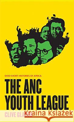 The ANC Youth League Clive Glaser 9780821420447