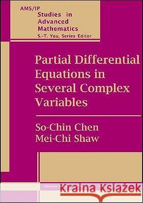 PARTIAL DIFFERENTIAL EQUATIONS IN SEVERAL COMPLEX VARIABLES So-Chin Chen Mei-Chi Shaw 9780821829615