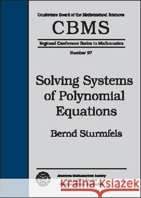 SOLVING SYSTEMS OF POLYNOMIAL EQUATIONS Bernd Sturmfels 9780821832516