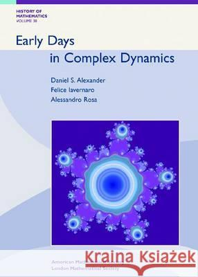 Early Days in Complex Dynamics: a History of Complex Dynamics in One Variable During 1906-1942 Daniel S Alexander   9780821844649