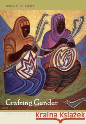 Crafting Gender : Women and Folk Art in Latin America and the Caribbean Eli Bartra 9780822331704