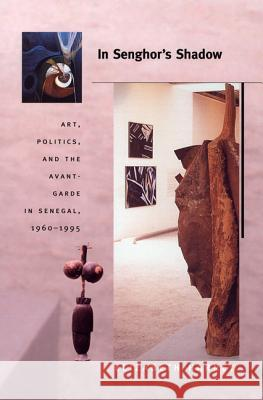 In Senghor's Shadow: Art, Politics, and the Avant-Garde in Senegal, 1960-1995 Elizabeth Harney 9780822333951