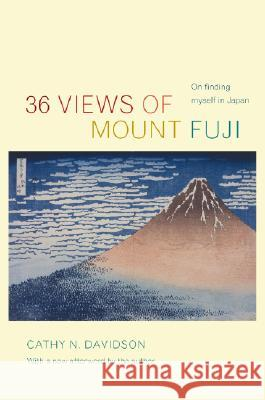 36 Views of Mount Fuji: On Finding Myself in Japan Cathy N. Davidson Author 9780822339137