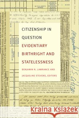 Citizenship in Question: Evidentiary Birthright and Statelessness Benjamin N. Lawrance Jacqueline Stevens 9780822362807