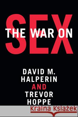 The War on Sex David M. Halperin Trevor Hoppe 9780822363675