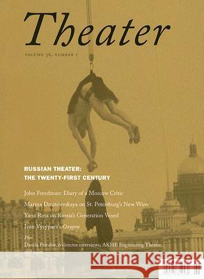 Theater Volume 36 Russian Theater: The Twenty-First Century Number 1 Tom Sellar 9780822366560