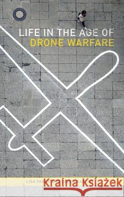 Life in the Age of Drone Warfare Lisa Parks Caren Kaplan 9780822369585