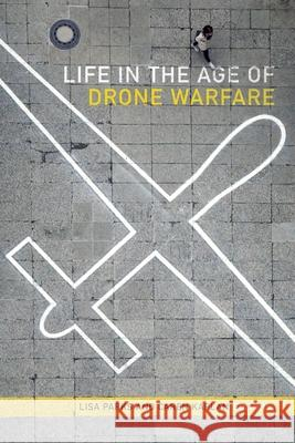 Life in the Age of Drone Warfare Lisa Parks Caren Kaplan 9780822369738