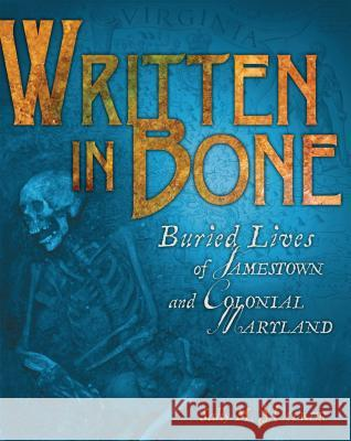 Written in Bone: Buried Lives of Jamestown and Colonial Maryland Sally M. Walker 9780822571353