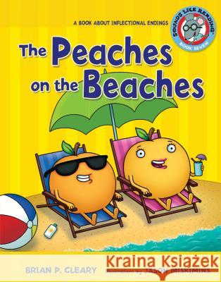 #7 the Peaches on the Beaches: A Book about Inflectional Endings Brian P. Cleary 9780822576365