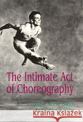 The Intimate Act of Choreography Lynne Anne Blom L. Tarin Chaplin Alma H. Hawkins 9780822953425 University of Pittsburgh Press