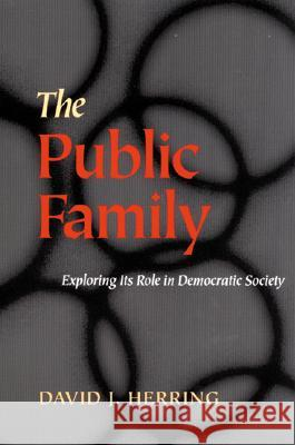 The Public Family : Exploring Its Role in Democratic Societies David J. Herring 9780822958277