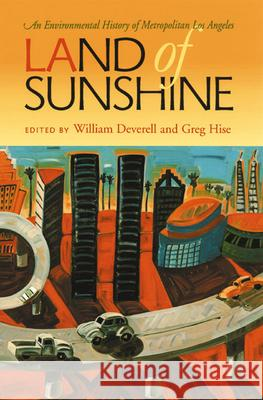 Land of Sunshine: An Environmental History of Metropolitan Los Angeles William Deverell Greg Hise 9780822959397 University of Pittsburgh Press