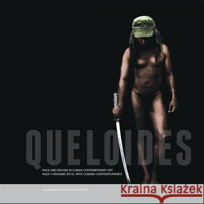 Queloides: Race and Racism in Cuban Contemporary Art  9780822961529